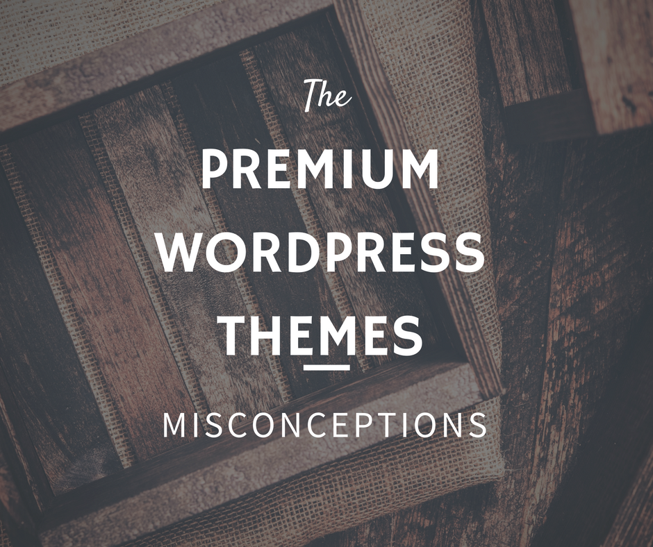 The Premium WordPress Themes misconceptions
